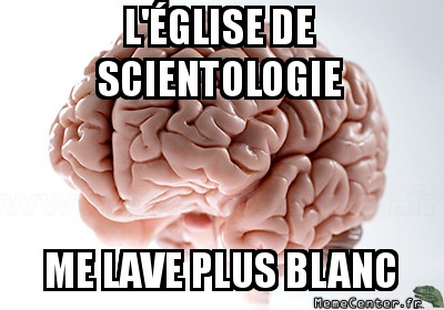 scumbag-brain-leglise-de-scientologie-me-lave-plus-blanc