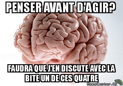 scumbag-brain-penser-avant-dagir