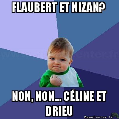 success-kid-flaubert-et-nizan-non-non----celine-et-drieu