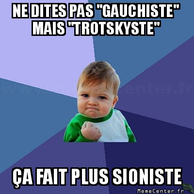 success-kid-ne-dites-pas-gauchiste-mais-trotskyste---a-fait-plus-sioniste
