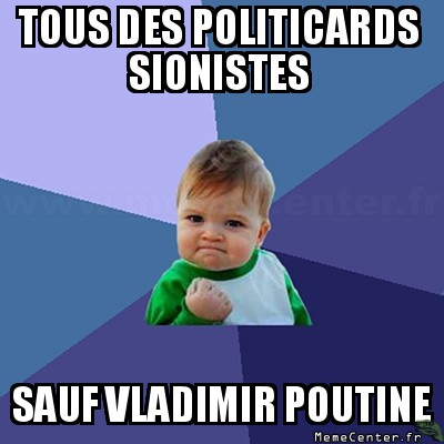success-kid-tous-des-politicards-sionistes-sauf-vladimir-poutine