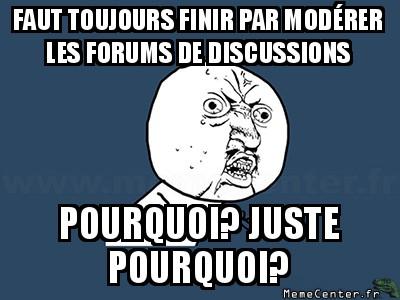 y-u-no-faut-toujours-finir-par-moderer-les-forums-de-discussions-pourquoi-juste-pourquoi