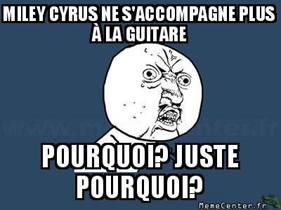 y-u-no-miley-cyrus-ne-saccompagne-plus-a-la-guitare