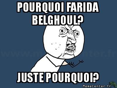 y-u-no-pourquoi-farida-belghoul-juste-pourquoi