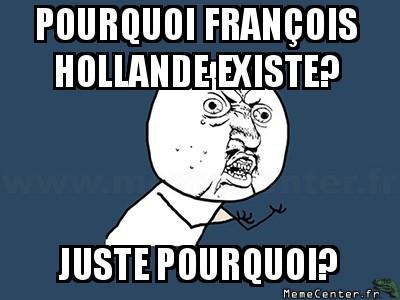 y-u-no-pourquoi-francois-hollande-existe-juste-pourquoi