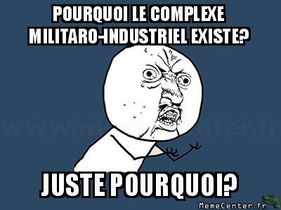 y-u-no-pourquoi-le-complexe-militaro-industriel-existe-juste-pourquoi