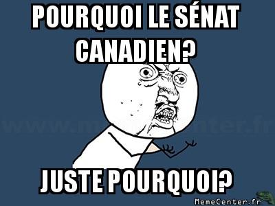 y-u-no-pourquoi-le-senat-canadien-juste-pourquoi