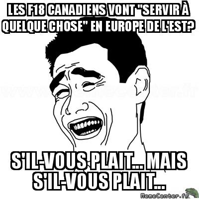yao-ming-les-f18-canadiens-vont-servir-a-quelque-chose-en-europe-de-lest-sil-vous-plait----mais-sil-vous-plait