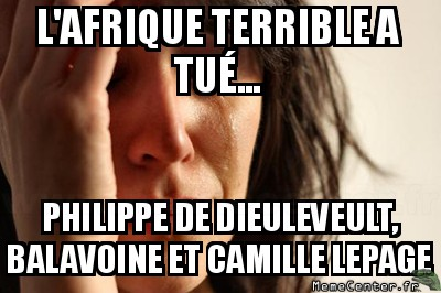 first-world-problems-lafrique-terrible-a-tue----philippe-de-dieuleveult-balavoine-et-camille-lepage