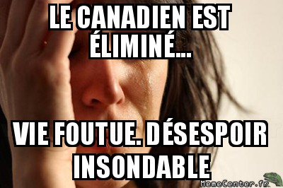 first-world-problems-le-canadien-est-elimine----vie-foutue--desespoir-insondable
