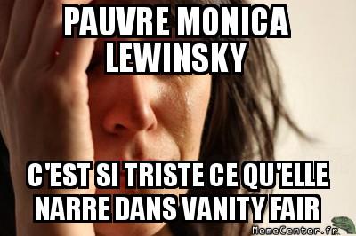 first-world-problems-pauvre-monica-lewinsky-cest-si-triste-ce-quelle-narre-dans-vanity-fair