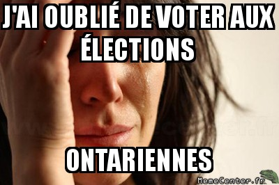 first-world-problems-jai-oublie-de-voter-aux-elections-ontariennes