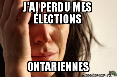 first-world-problems-jai-perdu-mes-elections-ontariennes
