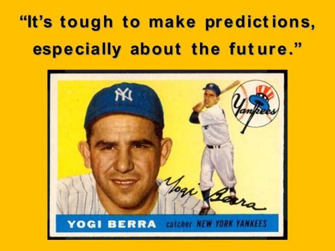 C'est très difficile de formuler des prédictions, surtout à propos du futur...