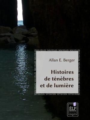 HISTOIRE DE TÉNÈBRES ET DE LUMIÈRE (Allan Erwan Berger)